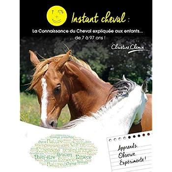 Instant Cheval : la connaissance du Cheval expliquée aux enfants... de 7 à 97 ans !