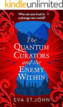 The Quantum Curators and the Enemy Within. A fast-paced adventure across the timelines. (English Edition)