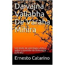 Daivajna Vallabha De Varaha Mihira: Um texto de astrologia védica sobre a questão da astrologia (570 dC) (Portuguese Edition)