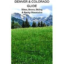 DENVER & COLORADO GUIDE: Bikes, Brews, Skiing & Rocky Mountains (English Edition)