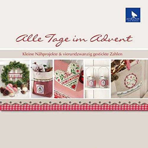 Alle Tage im Advent: Kleine Nähprojekte & vierundzwanzig gestickte Zahlen (Gestickte Zahlen)