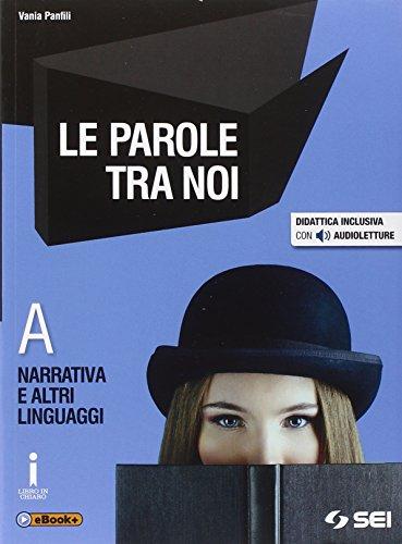 Le parole tra noi. Vol. A: Narrativa e altri linguaggi. Per le Scuole superiori. Con e-book. Con espansione online