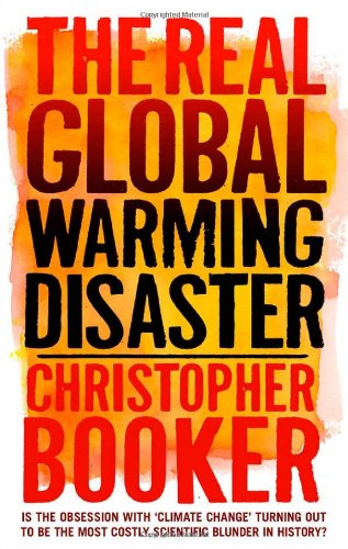 """The Real Global Warming Disaster: Is the Obsession with """"Climate Change"""" Turning Out to Be the Most Costly Scientific Blunder in History?"""