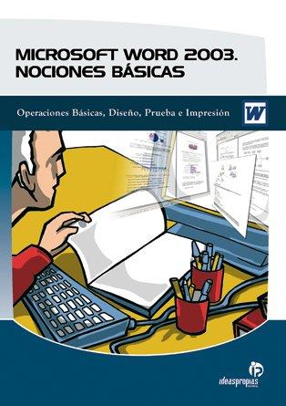 Microsoft Word 2003. Nociones básicas: Operaciones básicas, diseño, prueba e impresión (Informática)