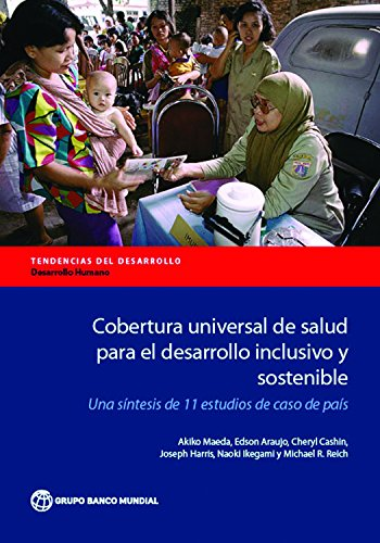Descargar Libro Cobertura universal de salud para el desarrollo inclusivo y sostenible: Una síntesis de 11 estudios de caso de país (Directions in DevelopmentDirections in Development - Human Development) de Akiko Maeda