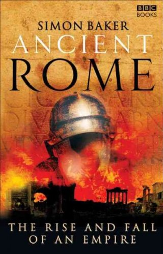 ({ANCIENT ROME: THE RISE AND FALL OF AN EMPIRE}) [{ By (author) Simon Baker }] on [June, 2008]