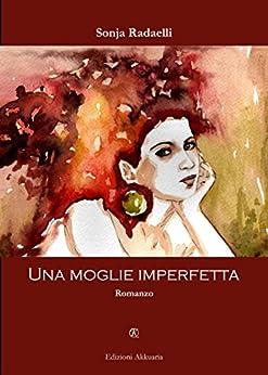 Una moglie imperfetta: 7 (Europa La strada della Scrittura) di [Radaelli, Sonja]
