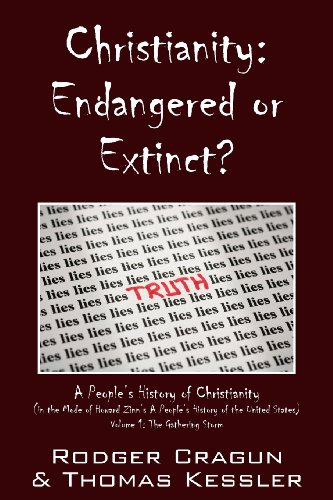 Christianity: Endangered or Extinct? a People's History of Christianity in the Mode of Howard Zinn's a People's History of the Unite por Rodger Cragon
