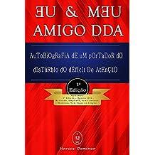 EU & MƎU AMIGO DDA – Autobiografia de um portador do Distúrbio do Déficit de Atenção (ou TDA/H) (Portuguese Edition)