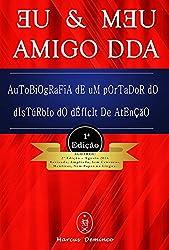 EU & MƎU AMIGO DDA: Autobiografia de um portador do disturbio do déficit de atenção (Portuguese Edition)