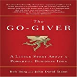 The Go-Giver: A Little Story About a Powerful Business Idea by Bob Burg (2008-09-02)