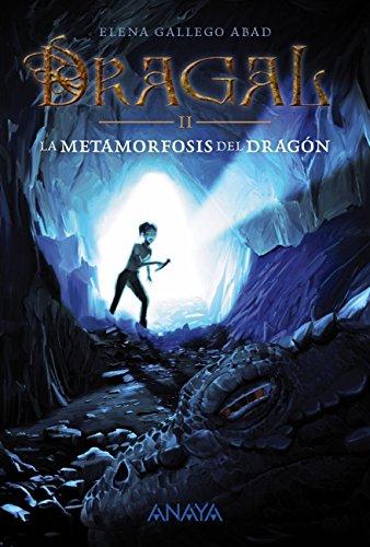 Dragal II: La metamorfosis del dragón (Literatura Juvenil (A Partir De 12 Años) - Narrativa Juvenil) por Elena Gallego Abad