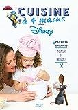 Cuisine à quatre mains avec les héros de Disney: Parents et enfants - à chacun sa mission
