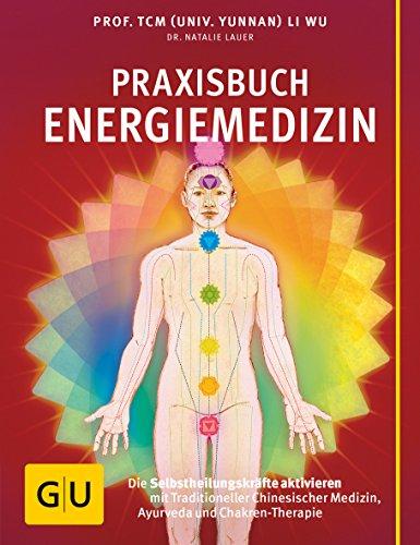 Praxisbuch Energiemedizin: Die Selbstheilungskräfte aktivieren mit Traditioneller Chinesischer Medizin, Ayurveda und Chakren-Therapie (GU Einzeltitel Gesundheit/Alternativheilkunde) - Aloe Vera Gesundheit