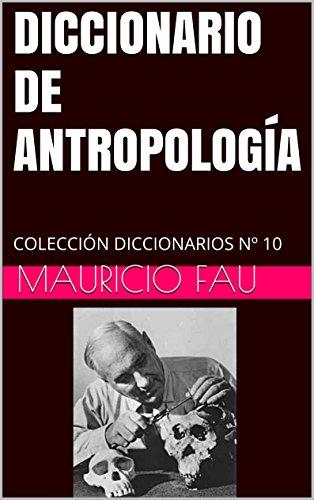 DICCIONARIO DE ANTROPOLOGÍA: COLECCIÓN DICCIONARIOS Nº 10 por Mauricio Fau
