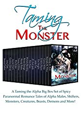 Taming the Monster: A Taming the Alpha Big Box Set of Spicy Paranormal Romance Tales of Alpha Males, Shifters, Monsters, Creatures, Beasts, Demons and More! (English Edition)