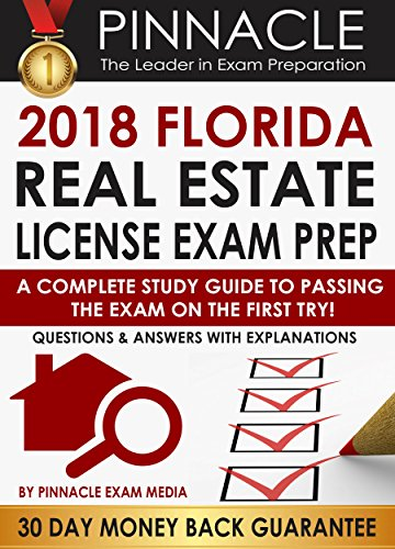2018 FLORIDA Real Estate License Exam Prep: A Complete Study Guide to Passing the Exam on the First Try, Questions & Answers with Explanations
