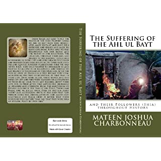 THE SUFFERING OF THE AHL UL BAYT AND THEIR FOLLOWERS (SHIA) THROUGHOUT HISTORY (English Edition)