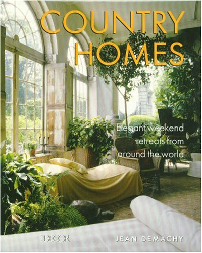 Country Homes: Elegant Weekend Retreats from Around the World par Jean Demachy