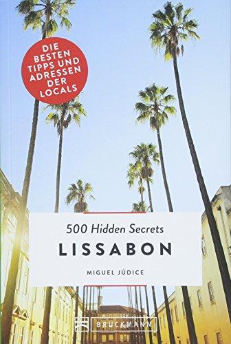 Bruckmann: 500 Hidden Secrets Lissabon: Ein Reiseführer mit garantiert den besten Geheimtipps und Adressen. Neu 2018.