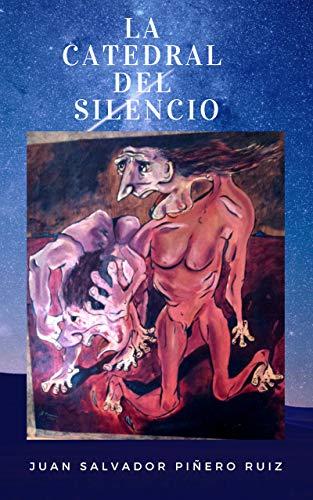 LA CATEDRAL DEL SILENCIO por Juan Salvador Piñero Ruiz
