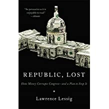 Republic, Lost: How Money Corrupts Congress - and a Plan to Stop It by Lawrence Lessig (2012-10-04)