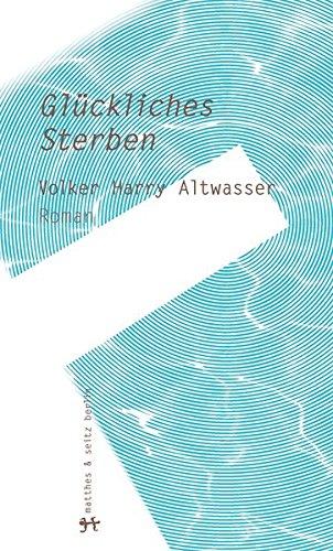 Buchseite und Rezensionen zu 'Glückliches Sterben' von Volker Harry Altwasser