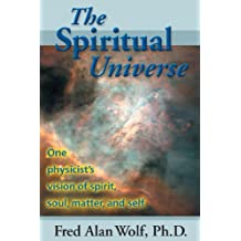 The Spiritual Universe: One Physicists Vision of Spirit, Soul, Matter, and Self