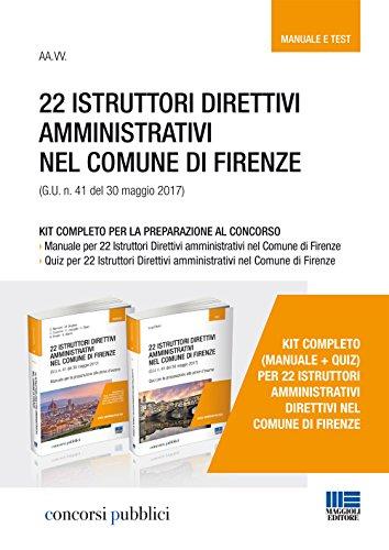 22 istruttori direttivi amministrativi nel Comune di Firenze (G.U. n. 41 del 30 maggio 2017). Kit completo per la preparazione al concorso. Manuale-Quiz