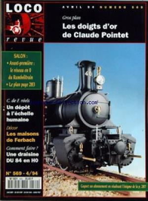 LOCO REVUE [No 569] du 01/04/1994 - GROS PLAN - LES DOIGTS D'OR DE CLAUDE POINTET - SALON - AVANT-PREMIERE - LE RESEAU EN 0 DU RAMBOLITRAIN - LE PLAN PAGE 283 - C. DE F. REELS - UN DEPOT A L'ECHELLE HUMAINE - DECOR - LES MAISONS DE FERBACH - COMMENT FAIRE ? - UNE DRAISINE DU 84 EN H0.