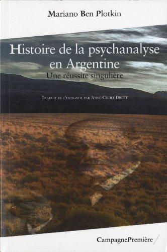 Histoire de la psychanalyse en Argentine - Une réussite singulière par Mariano Ben Plotkin