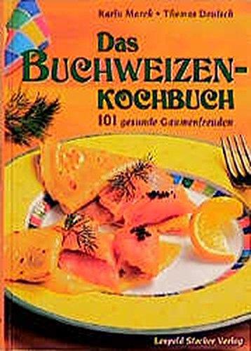 Das Buchweizenkochbuch: 101 gesunde Gaumenfreuden