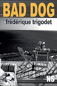 Bad dog: Nouvelle noire par Frédérique Trigodet