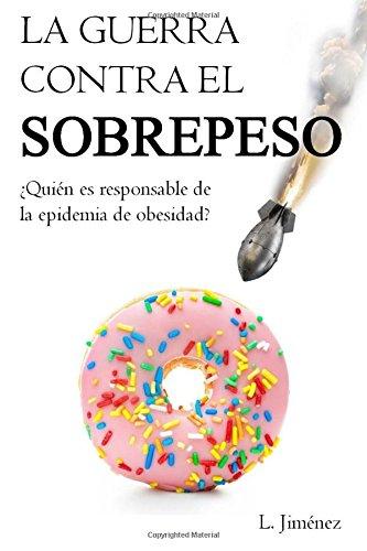 La guerra contra el sobrepeso: ¿Quién es el responsable de la epidemia de obesidad? por Luis Jimenez