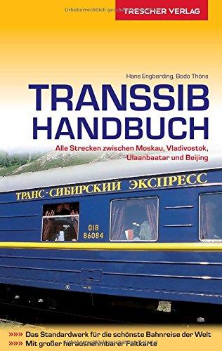 Reiseführer Transsib-Handbuch: Alle Strecken zwischen Moskau, Vladivostok, Ulaanbaatar und Beijing (Trescher-Reihe Reisen)