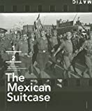 The Mexican Suitcase: The Legendary Spanish Civil War Negatives of Robert Capa, Gerda Taro, and David Seymour by Cynthia Young (2010-12-20)