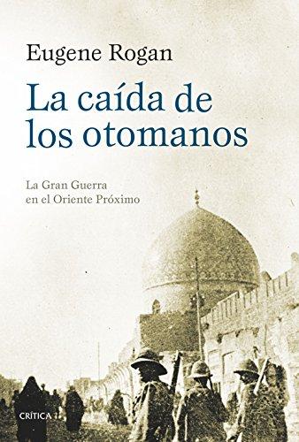 La caída de los otomanos: La Gran Guerra en el Oriente Próximo (Serie Mayor)
