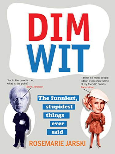 Dim Wit: The Funniest, Stupidest Things Ever Said