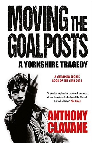 Moving The Goalposts: A Yorkshire Tragedy por Anthony Clavane