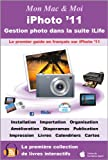 iPhoto '11 : Gestion photo dans la suite iLife (Mon Mac & Moi) (French Edition)