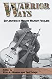 Warrior Ways: Explorations in Modern Military...