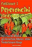 Coltivare i peperoncini piccanti: Dagli innocui Bell e Poblano agli infernali Fatali, Habanero, Bhut Jolokia e Trinidad Scorpion Moruga (Fae l'orto, Band 9401)