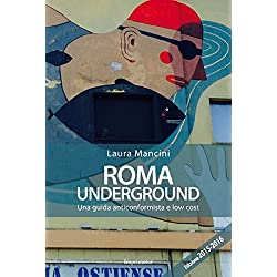 Roma underground. Una guida anticonformista e low cost