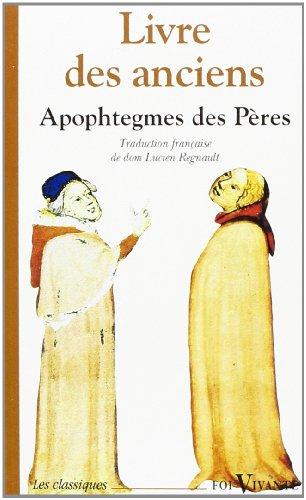 Livre des anciens : Recueil d'apophtegmes des Pères du désert par Lucien Regnault