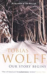 Our Story Begins: New and Selected Stories by Tobias Wolff (2009-08-03)