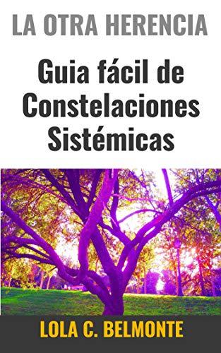 LA OTRA HERENCIA: Guia fácil de Constelaciones Sistémicas por Lola C. Belmonte