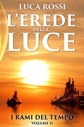 L'Erede della Luce (I Rami del Tempo Vol. 2) di [Rossi, Luca]