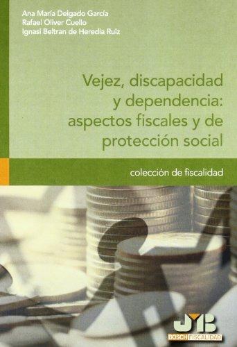 Vejez, discapacidad y dependencia : aspectos fiscales y de protección social. (Colección de Fiscalidad)