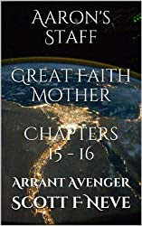 Aaron's Staff - Great Faith Mother Chapters 15 - 16 (Arrant Avenger Book 8) (English Edition)