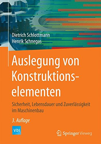 Auslegung von Konstruktionselementen: Sicherheit, Lebensdauer und Zuverlässigkeit im Maschinenbau (VDI-Buch)